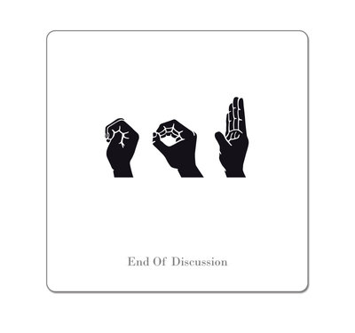 EOD - End Of Discussion